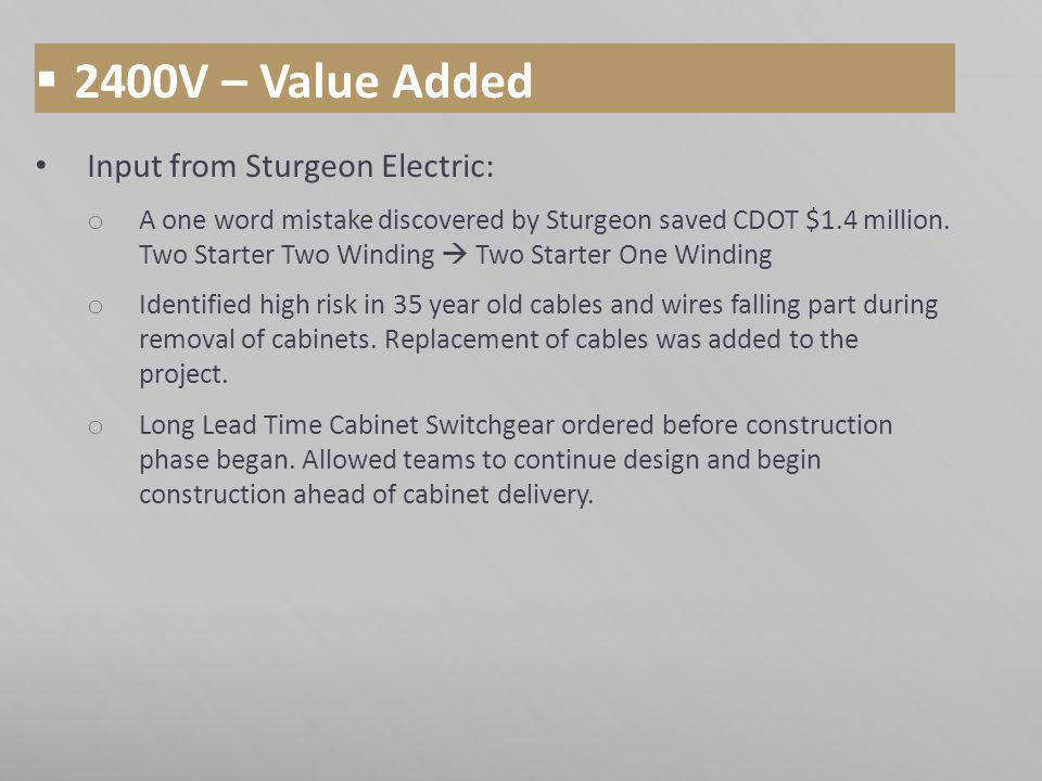 2400V – Value Added Input from Sturgeon Electric: o A one word mistake discovered by Sturgeon saved CDOT $1.4 million.