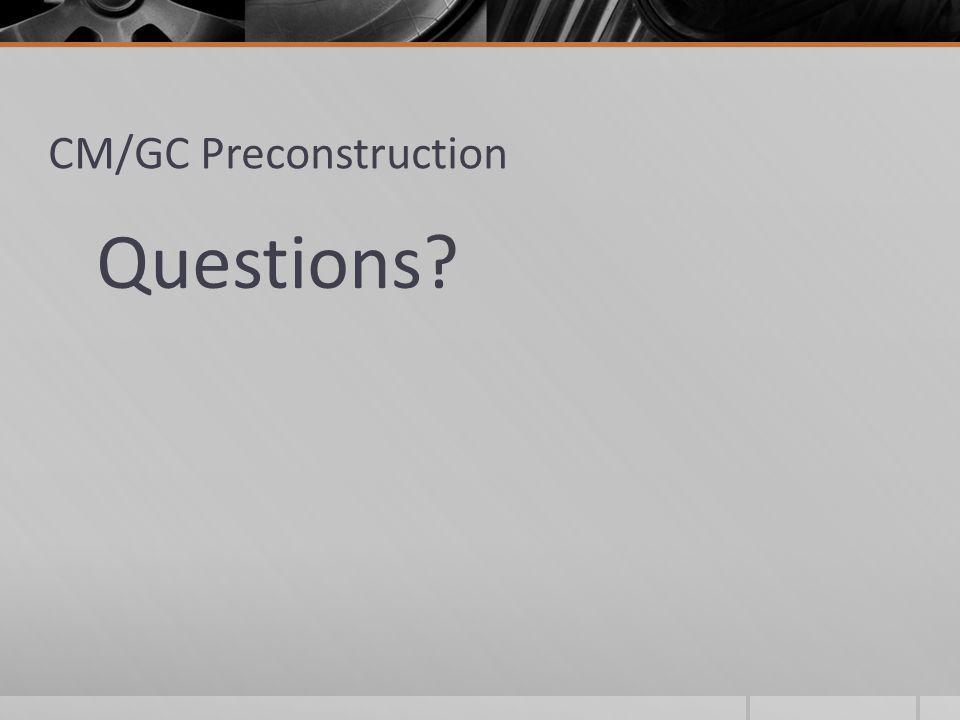 CM/GC Preconstruction Questions