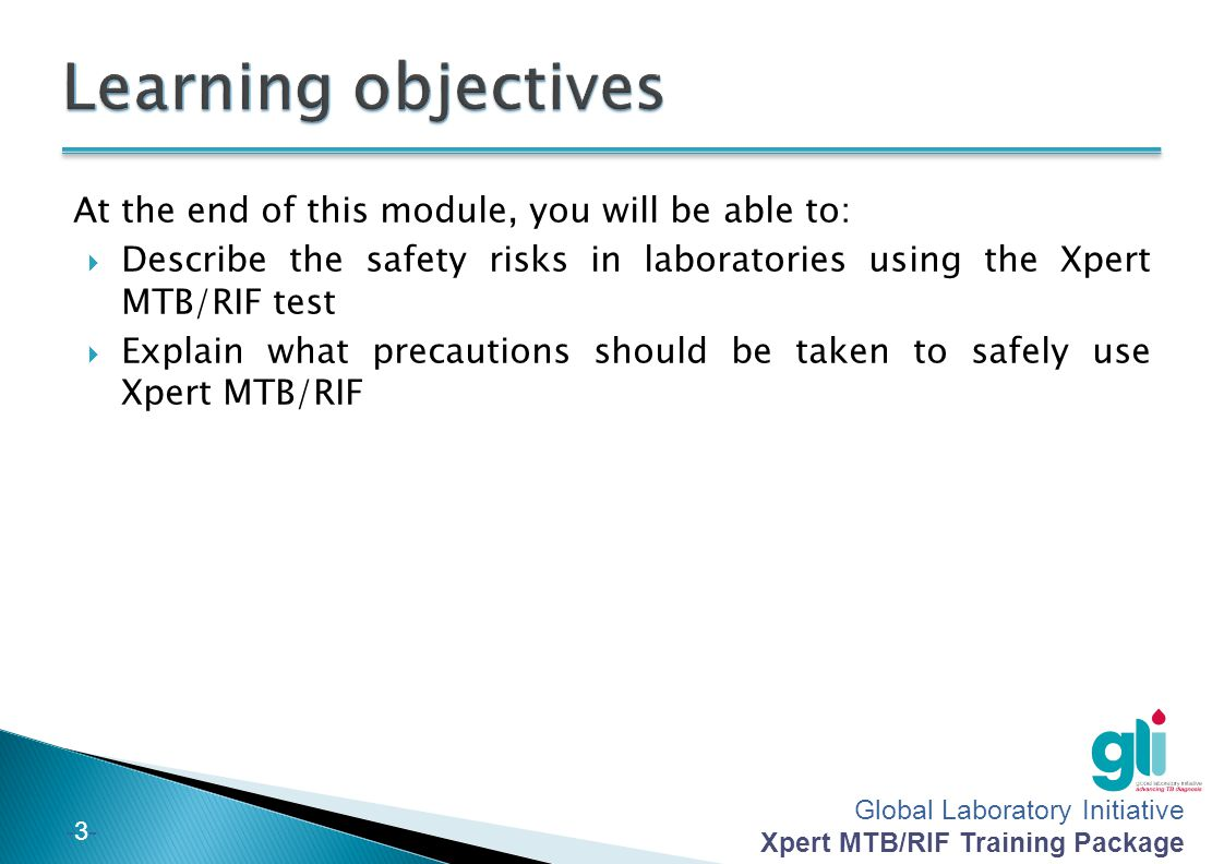 Global Laboratory Initiative Xpert MTB/RIF Training Package -13- The Xpert MTB/RIF test is a low-risk procedure, and requires the same level of precautions as those used for performing direct AFB sputum-smear microscopy.