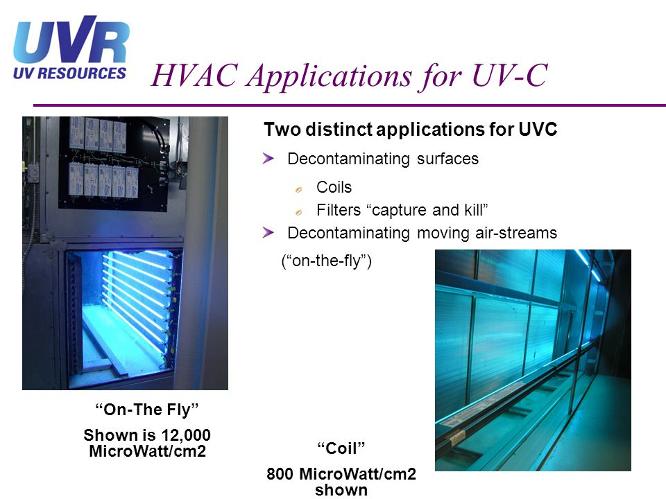 HVAC Applications for UV-C Two distinct applications for UVC Decontaminating surfaces Coils Filters capture and kill Decontaminating moving air-stream
