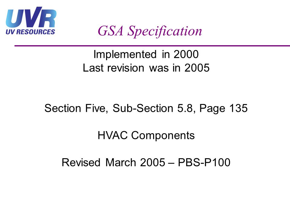 Implemented in 2000 Last revision was in 2005 Section Five, Sub-Section 5.8, Page 135 HVAC Components Revised March 2005 – PBS-P100