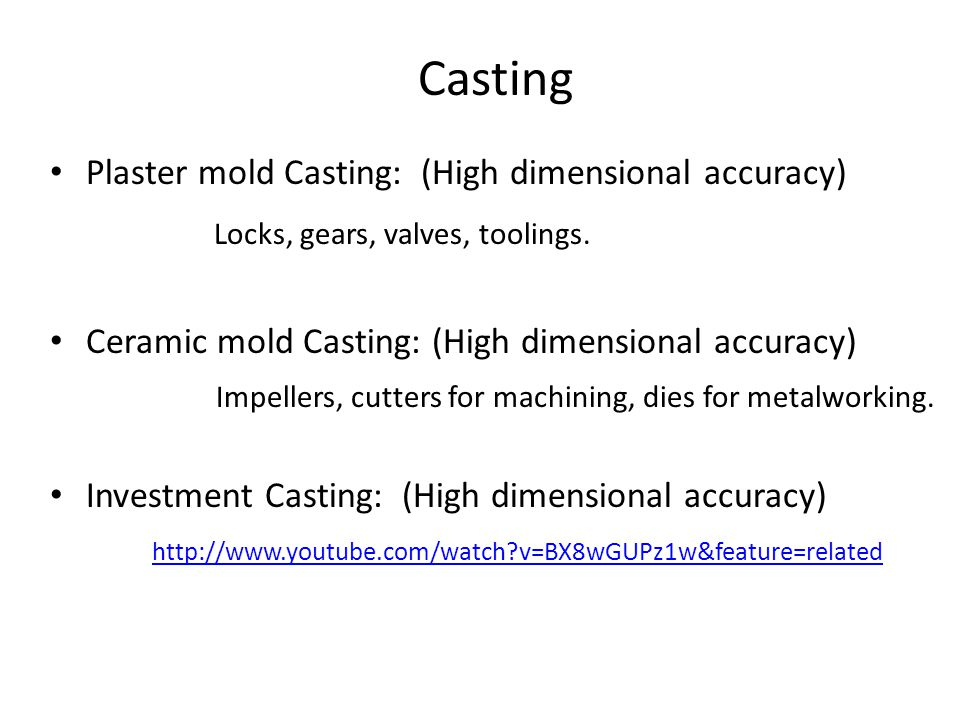 Casting Plaster mold Casting: (High dimensional accuracy) Locks, gears, valves, toolings.