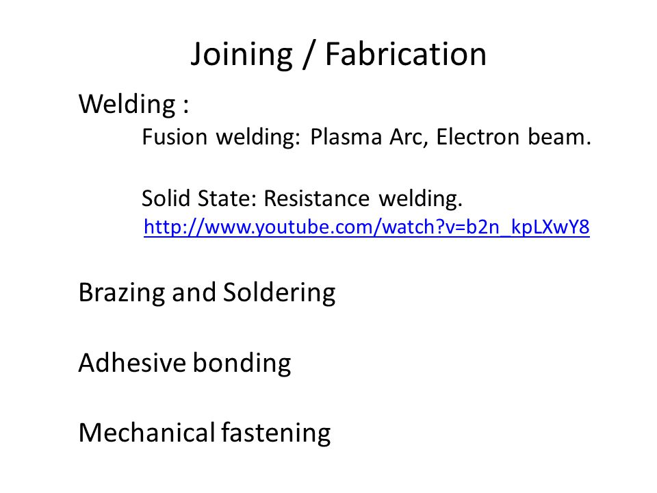 Joining / Fabrication Welding : Fusion welding: Plasma Arc, Electron beam.