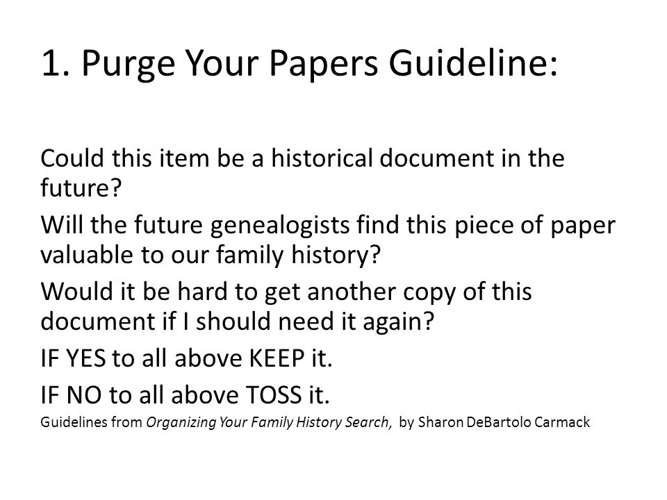 1. Purge Your Papers Guideline: Could this item be a historical document in the future.