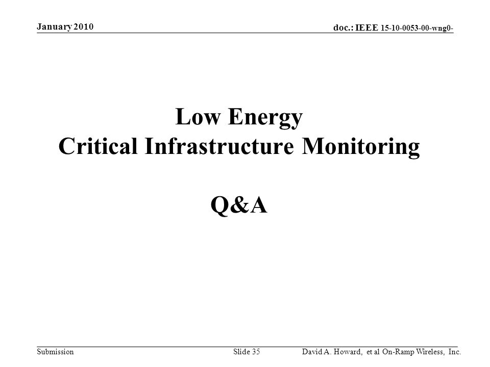 doc.: IEEE 15-10-0053-00-wng0- Submission Low Energy Critical Infrastructure Monitoring Q&A David A.