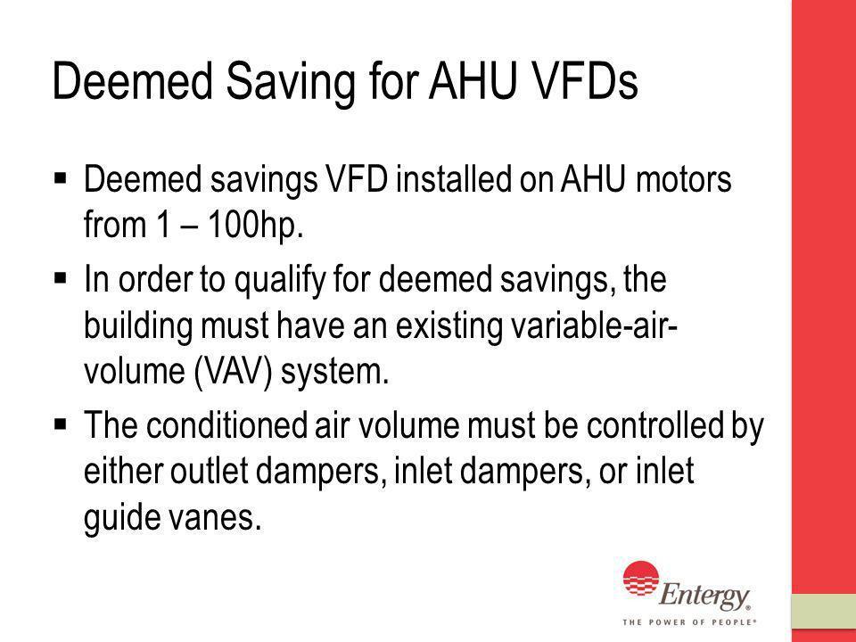 Deemed Saving for AHU VFDs Deemed savings VFD installed on AHU motors from 1 – 100hp.