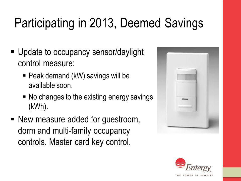 Participating in 2013, Deemed Savings Update to occupancy sensor/daylight control measure: Peak demand (kW) savings will be available soon.