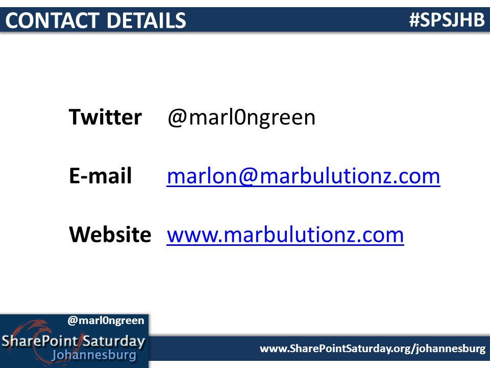 www.SharePointSaturday.org/johannesburg #SPSJHB @marl0ngreen Twitter@marl0ngreen E-mailmarlon@marbulutionz.commarlon@marbulutionz.com Website www.marbulutionz.comwww.marbulutionz.com CONTACT DETAILS