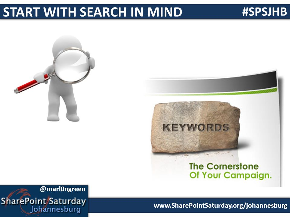 www.SharePointSaturday.org/johannesburg #SPSJHB @marl0ngreen START WITH SEARCH IN MIND