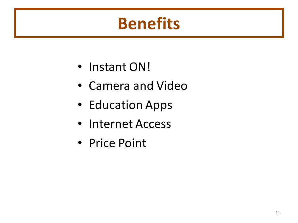 Benefits Instant ON! Camera and Video Education Apps Internet Access Price Point 11