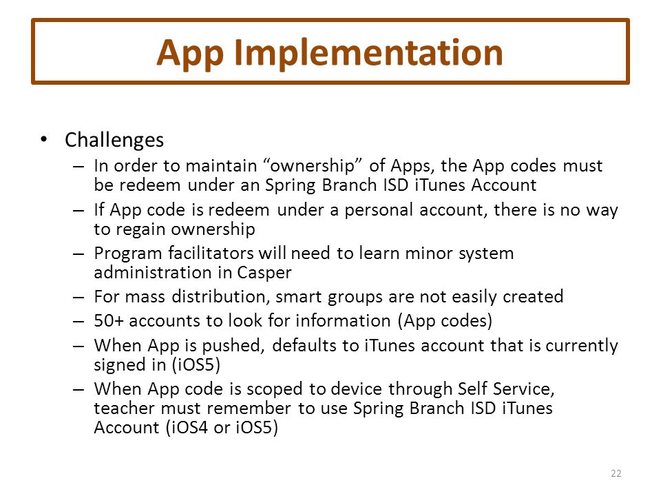 App Implementation Challenges – In order to maintain ownership of Apps, the App codes must be redeem under an Spring Branch ISD iTunes Account – If Ap