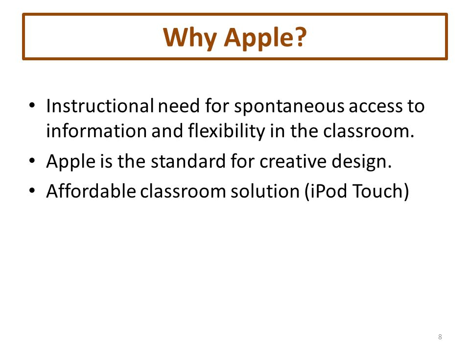 Why Apple? Instructional need for spontaneous access to information and flexibility in the classroom. Apple is the standard for creative design. Affor