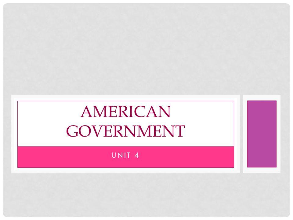 UNIT 4 AMERICAN GOVERNMENT