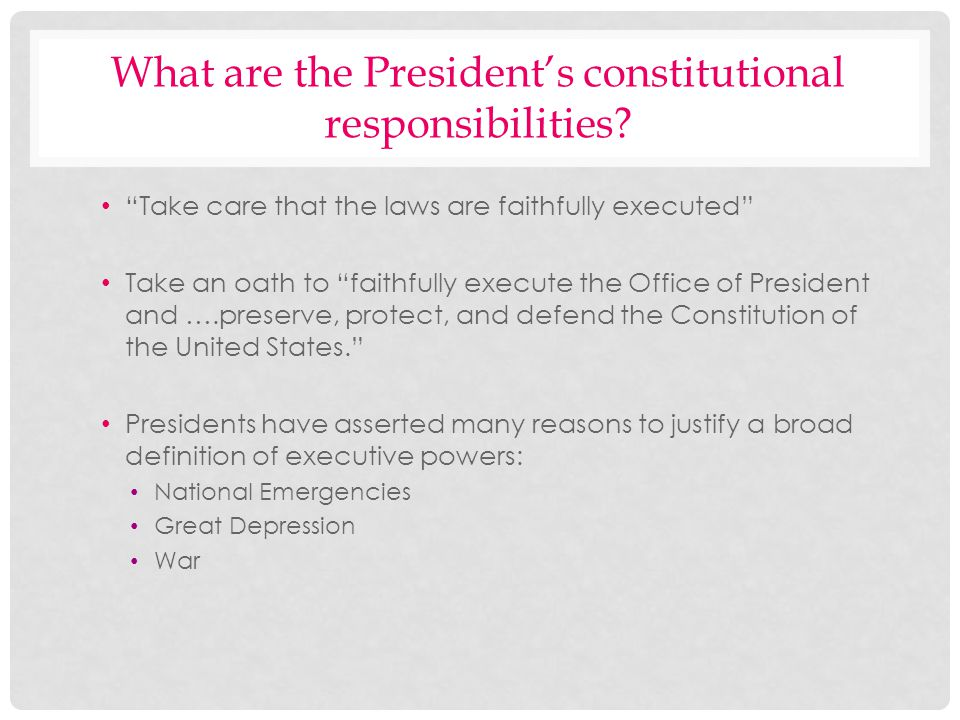 What are the Presidents constitutional responsibilities? Take care that the laws are faithfully executed Take an oath to faithfully execute the Office