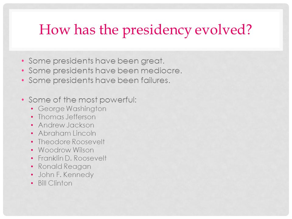 How has the presidency evolved? Some presidents have been great. Some presidents have been mediocre. Some presidents have been failures. Some of the m