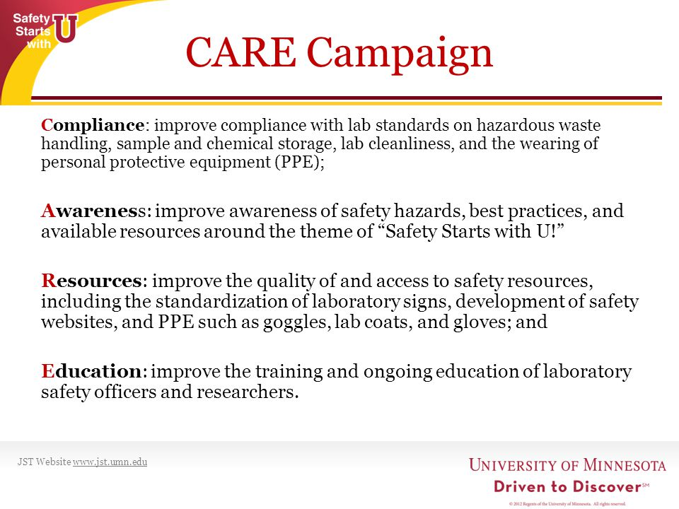 CARE Campaign Compliance: improve compliance with lab standards on hazardous waste handling, sample and chemical storage, lab cleanliness, and the wearing of personal protective equipment (PPE); Awareness: improve awareness of safety hazards, best practices, and available resources around the theme of Safety Starts with U.