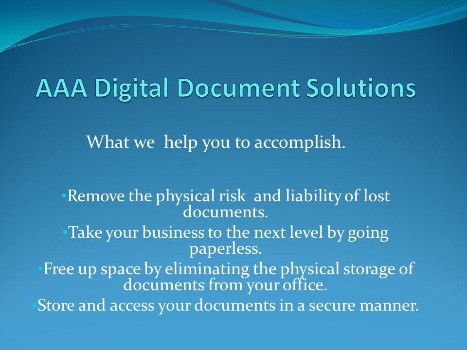 Remove the physical risk and liability of lost documents.