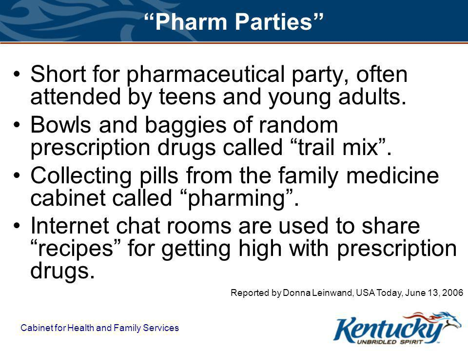 Cabinet for Health and Family Services Pharm Parties Short for pharmaceutical party, often attended by teens and young adults.