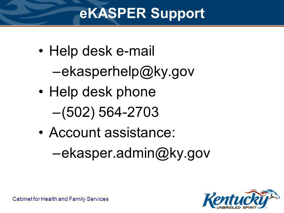 eKASPER Support Help desk e-mail –ekasperhelp@ky.gov Help desk phone –(502) 564-2703 Account assistance: –ekasper.admin@ky.gov