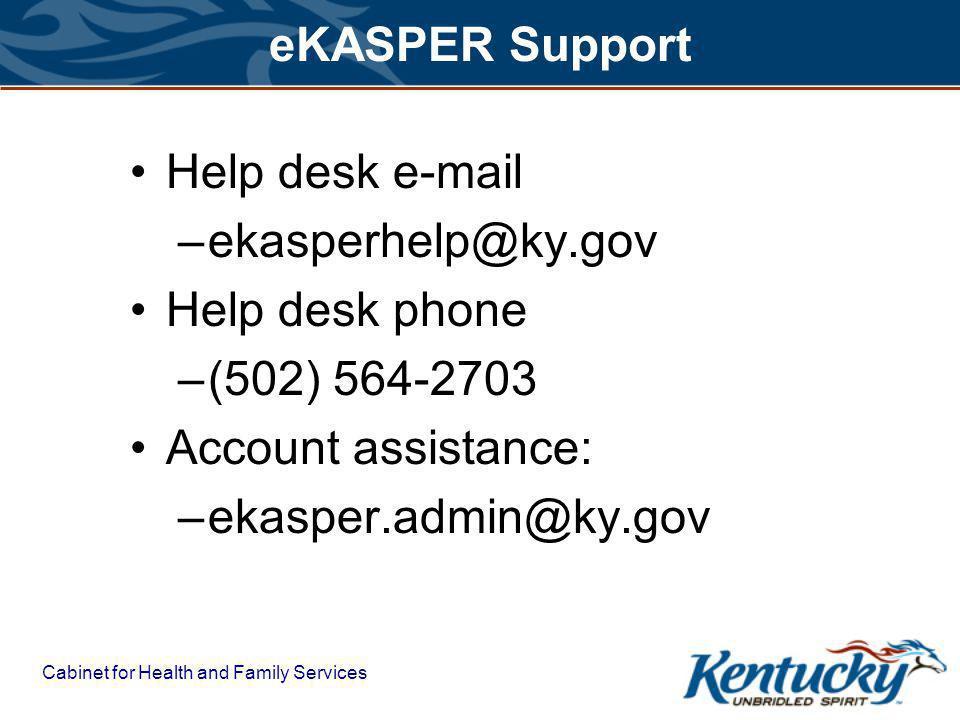 eKASPER Support Help desk e-mail –ekasperhelp@ky.gov Help desk phone –(502) 564-2703 Account assistance: –ekasper.admin@ky.gov