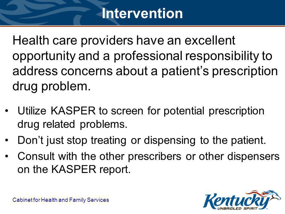 Cabinet for Health and Family Services Intervention Utilize KASPER to screen for potential prescription drug related problems.