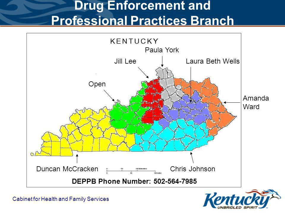Drug Enforcement and Professional Practices Branch Cabinet for Health and Family Services Duncan McCrackenChris Johnson Amanda Ward Laura Beth WellsJill Lee Paula York Open DEPPB Phone Number: 502-564-7985