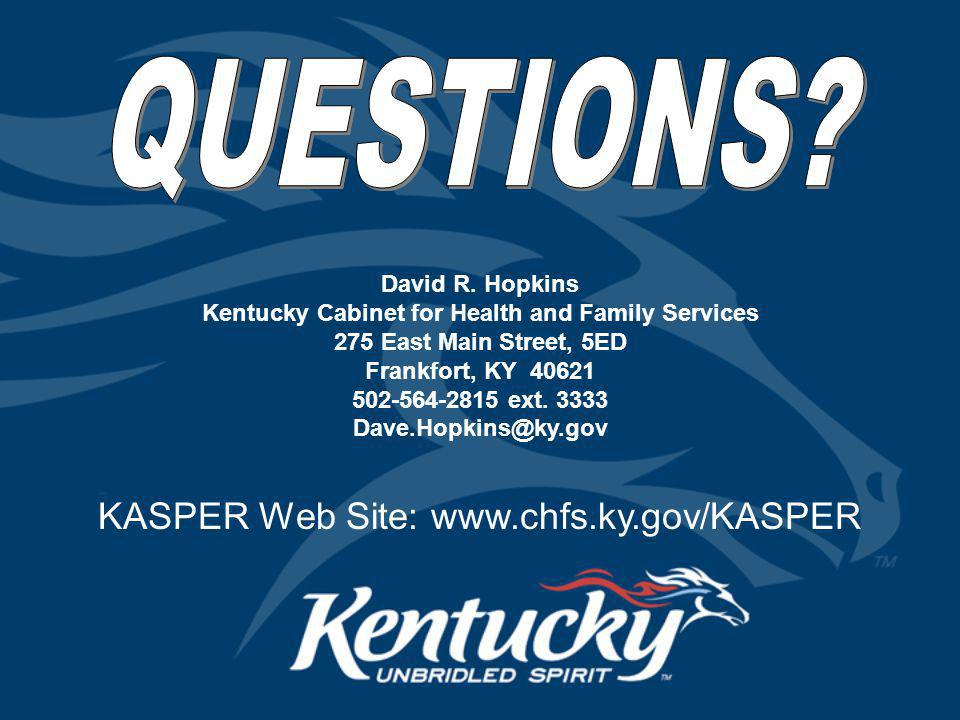 KASPER Web Site: www.chfs.ky.gov/KASPER David R. Hopkins Kentucky Cabinet for Health and Family Services 275 East Main Street, 5ED Frankfort, KY 40621
