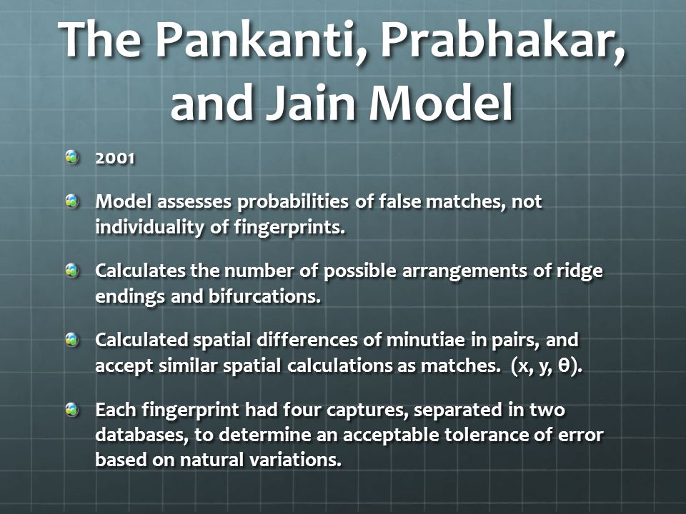 The Pankanti, Prabhakar, and Jain Model 2001 Model assesses probabilities of false matches, not individuality of fingerprints. Calculates the number o