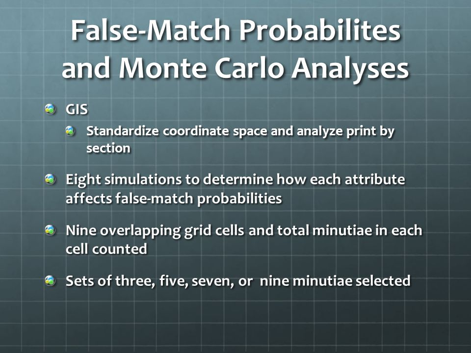 GIS Standardize coordinate space and analyze print by section Eight simulations to determine how each attribute affects false-match probabilities Nine