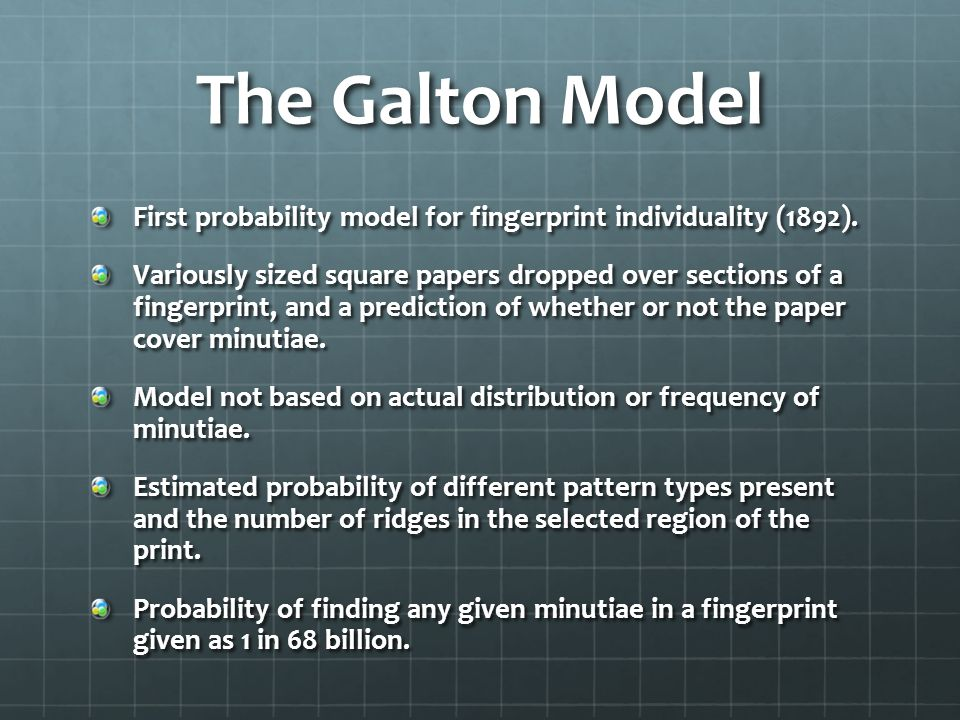 The Galton Model First probability model for fingerprint individuality (1892). Variously sized square papers dropped over sections of a fingerprint, a