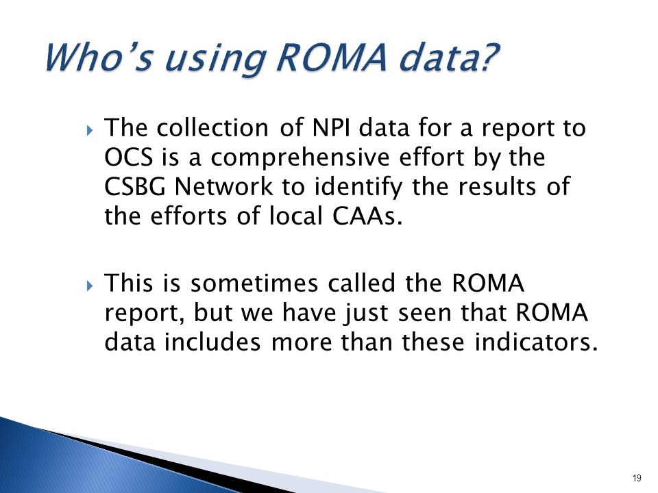 The collection of NPI data for a report to OCS is a comprehensive effort by the CSBG Network to identify the results of the efforts of local CAAs.