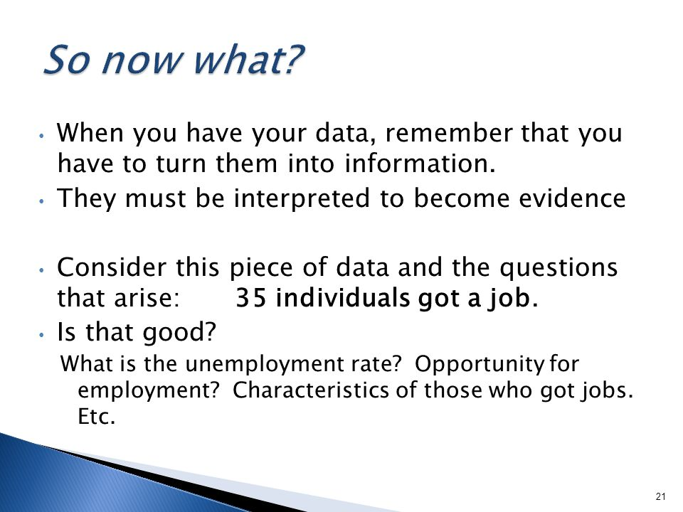 When you have your data, remember that you have to turn them into information.