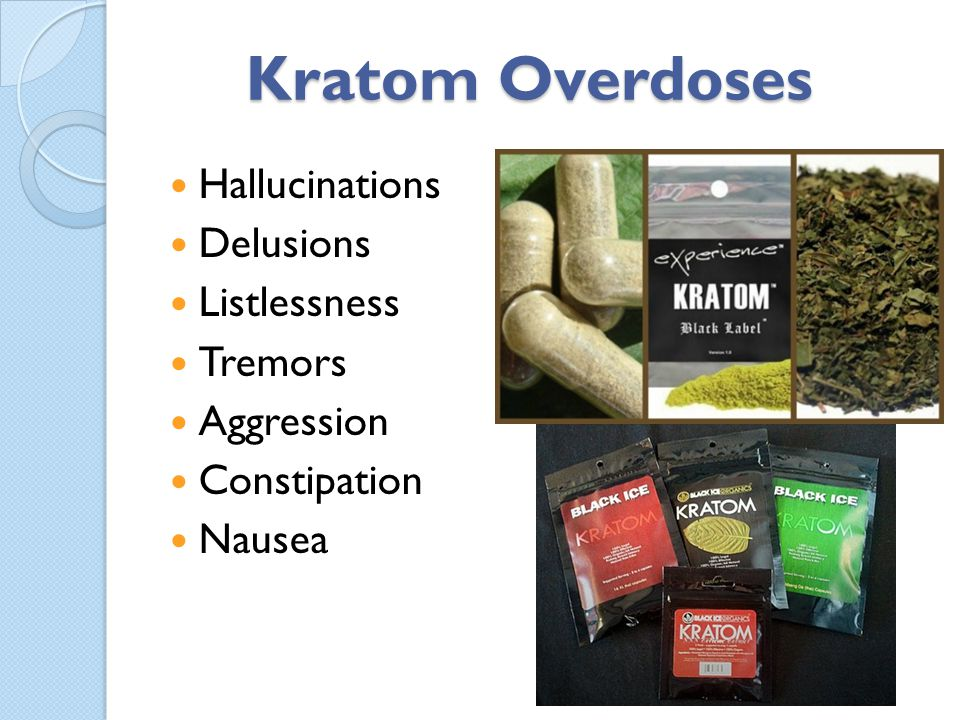 Kratom Overdoses Hallucinations Delusions Listlessness Tremors Aggression Constipation Nausea