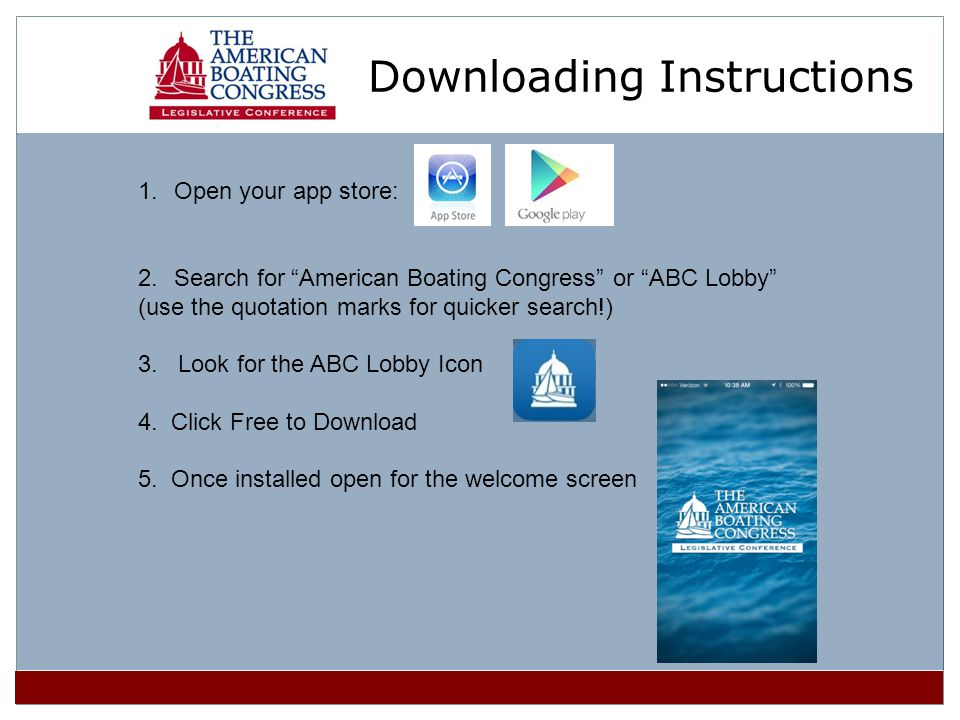 1.Open your app store: 2.Search for American Boating Congress or ABC Lobby (use the quotation marks for quicker search!) 3.