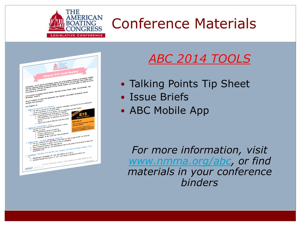 Conference Materials ABC 2014 TOOLS Talking Points Tip Sheet Issue Briefs ABC Mobile App For more information, visit www.nmma.org/abc, or find materials in your conference binders www.nmma.org/abc