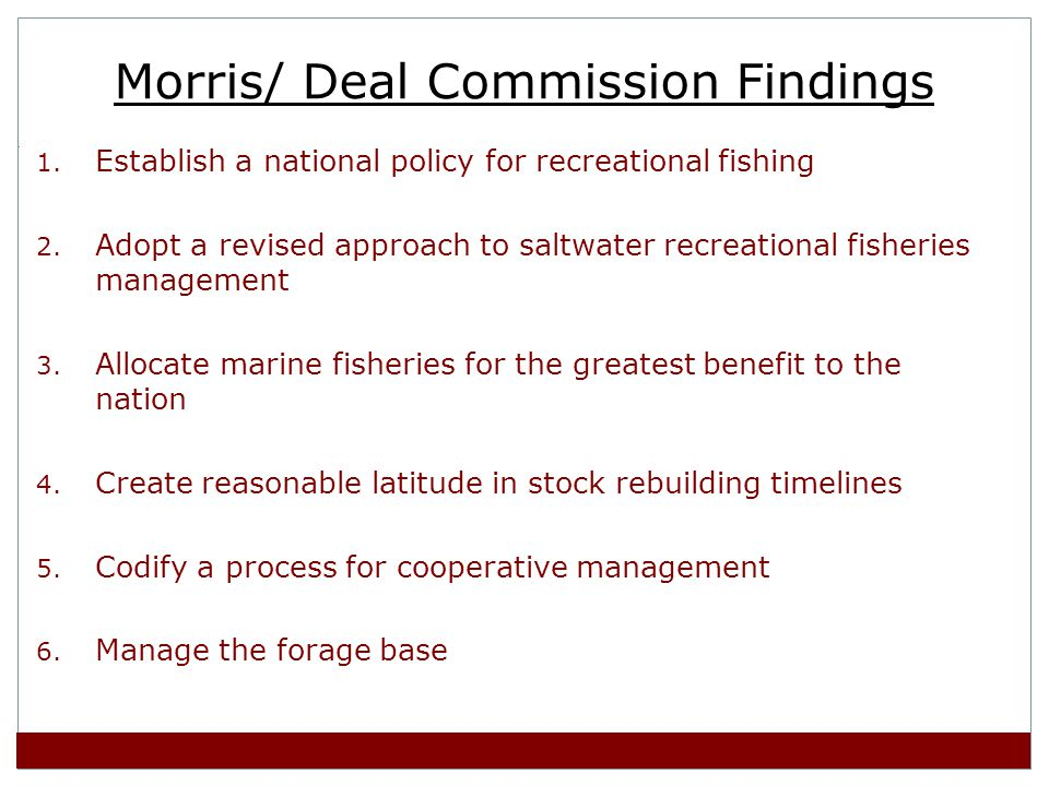 Morris/ Deal Commission Findings 1. Establish a national policy for recreational fishing 2.