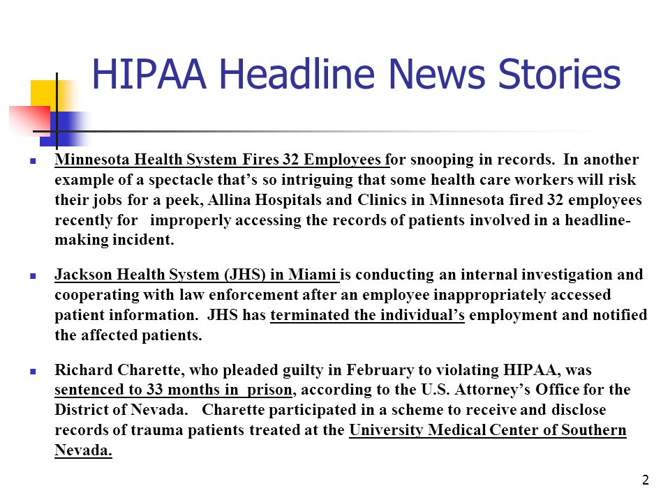 HIPAA Headline News Stories Minnesota Health System Fires 32 Employees for snooping in records. In another example of a spectacle thats so intriguing