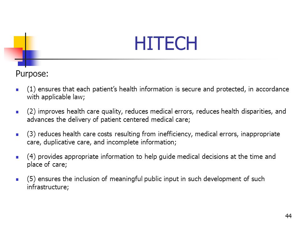HITECH Purpose: (1) ensures that each patients health information is secure and protected, in accordance with applicable law; (2) improves health care