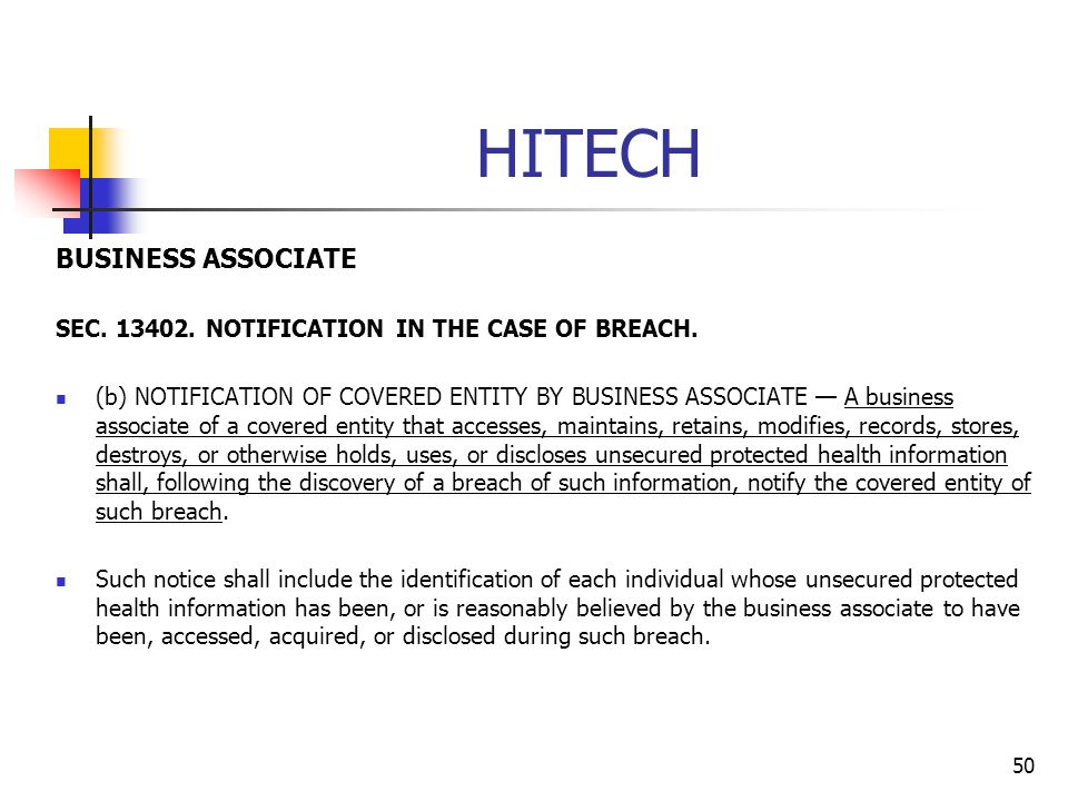 HITECH BUSINESS ASSOCIATE SEC. 13402. NOTIFICATION IN THE CASE OF BREACH. (b) NOTIFICATION OF COVERED ENTITY BY BUSINESS ASSOCIATE A business associat