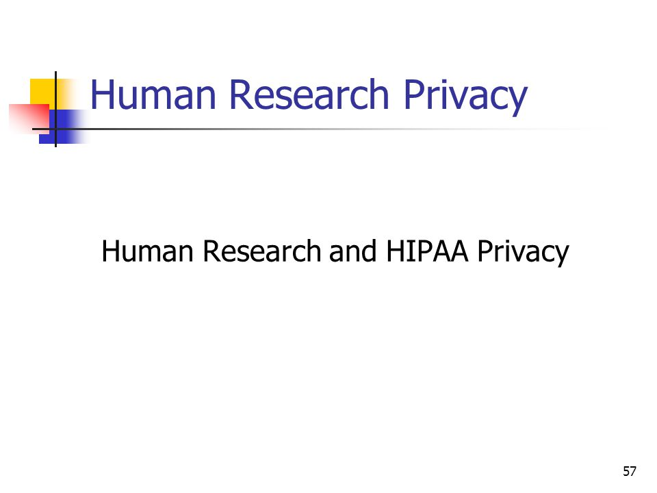 Human Research Privacy Human Research and HIPAA Privacy 57