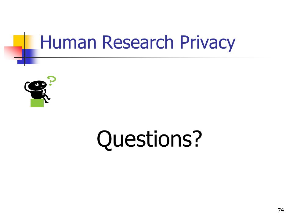74 Human Research Privacy Questions?