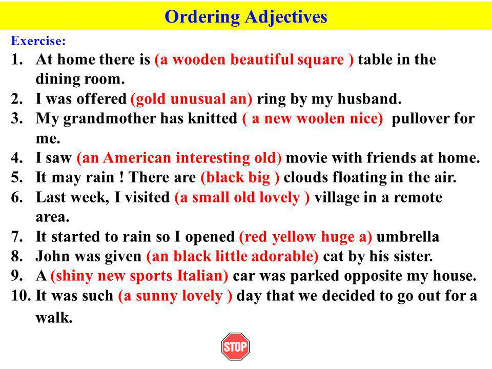 Ordering Adjectives Exercise: 1.At home there is (a wooden beautiful square ) table in the dining room.