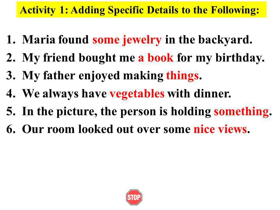 Activity 1: Adding Specific Details to the Following: 1.Maria found some jewelry in the backyard.