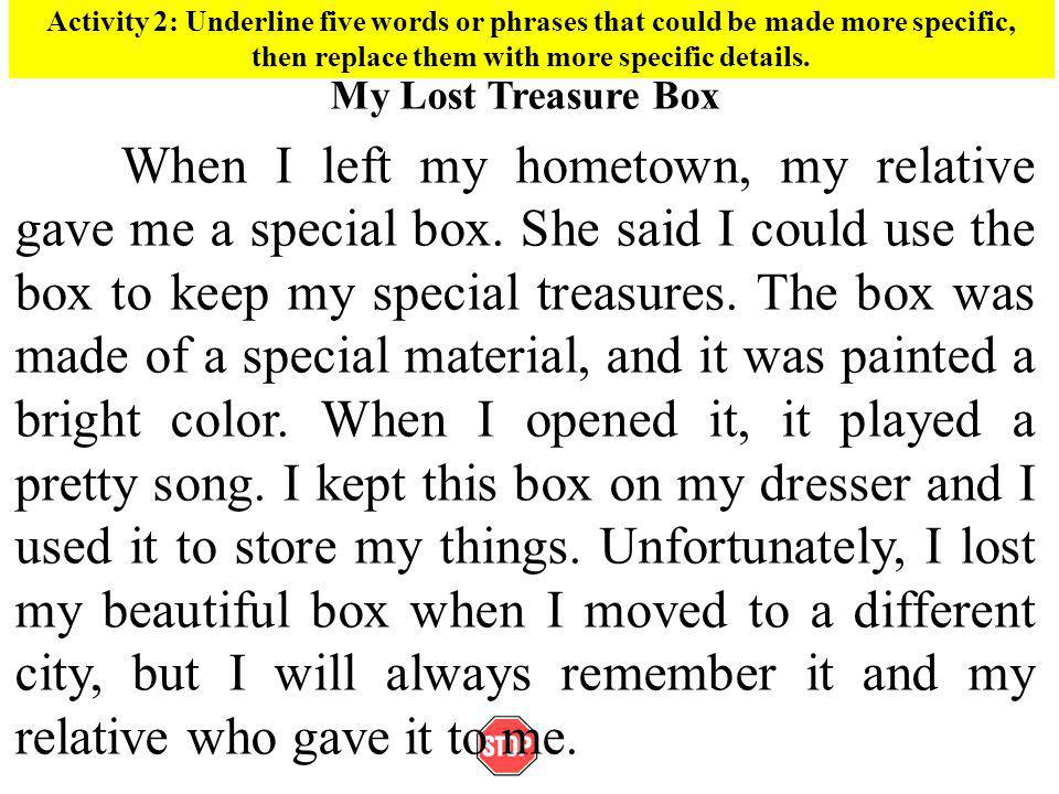 Activity 2: Underline five words or phrases that could be made more specific, then replace them with more specific details. My Lost Treasure Box When