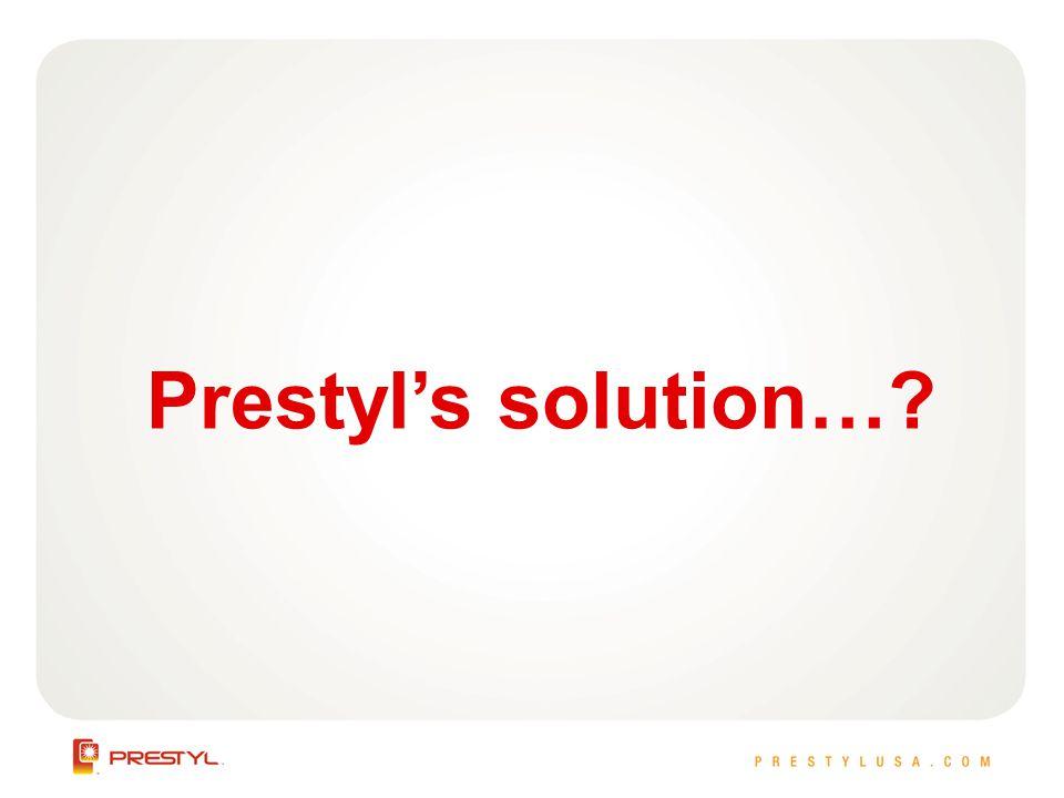 Prestyls solution…?