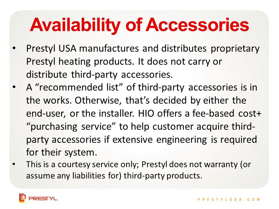 Availability of Accessories Prestyl USA manufactures and distributes proprietary Prestyl heating products.