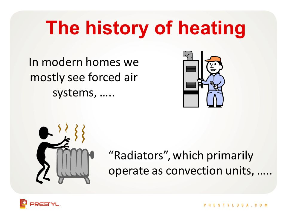 In modern homes we mostly see forced air systems, …..