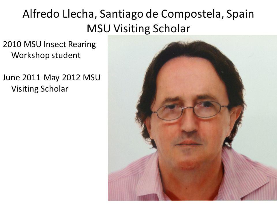 Alfredo Llecha, Santiago de Compostela, Spain MSU Visiting Scholar 2010 MSU Insect Rearing Workshop student June 2011-May 2012 MSU Visiting Scholar