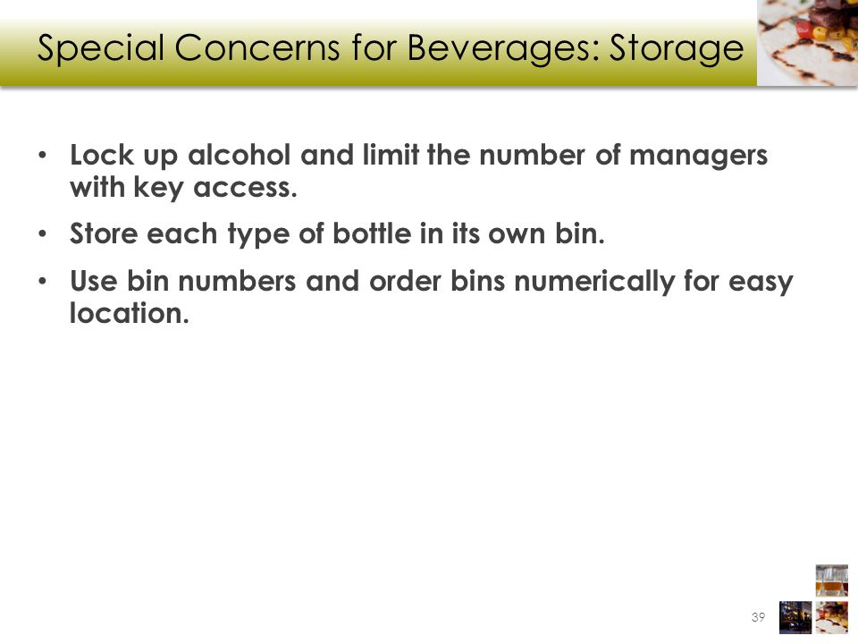 Special Concerns for Beverages: Storage Lock up alcohol and limit the number of managers with key access.