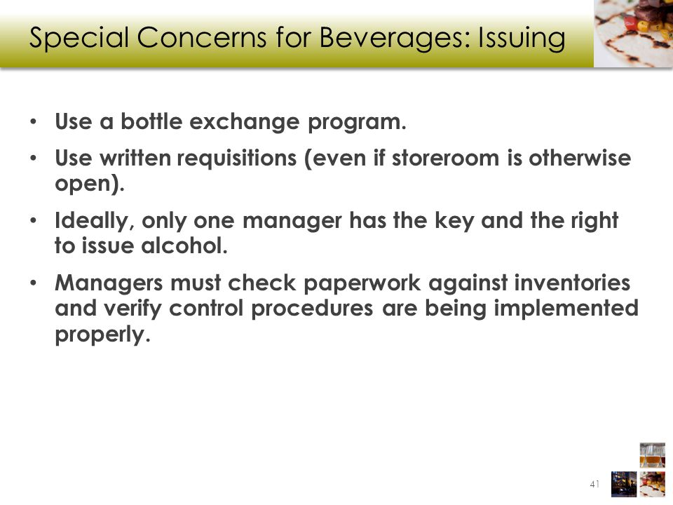 Special Concerns for Beverages: Issuing Use a bottle exchange program. Use written requisitions (even if storeroom is otherwise open). Ideally, only o